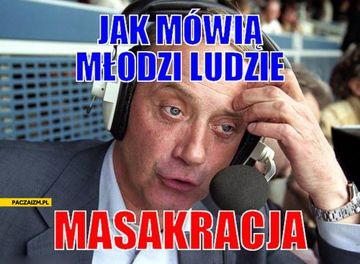 Jak mówią młodzi ludzie masakracja Dariusz Szpakowski