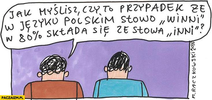 Jak myślisz czy to przypadek, że w języku polskim słowo winni w 80% procentach składa się ze słowa inni