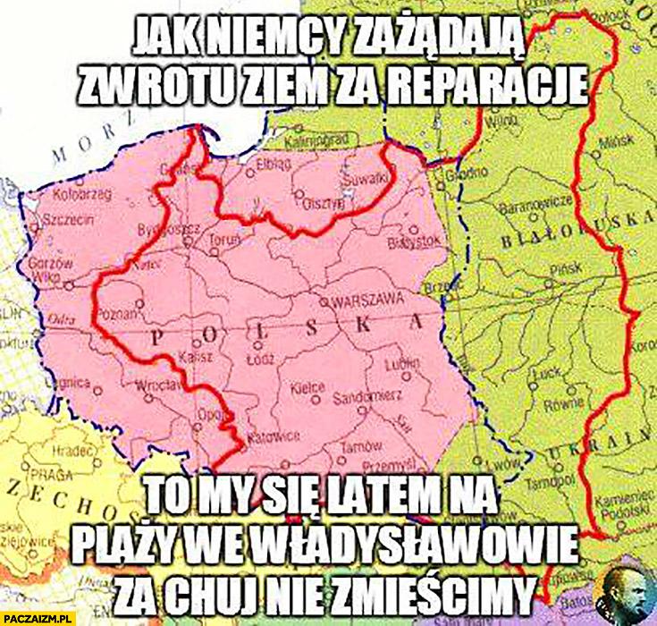 Jak Niemcy zażądają zwrotu ziem za reparacje to my się latem na plaży we Władysławowie za kij nie zmieścimy