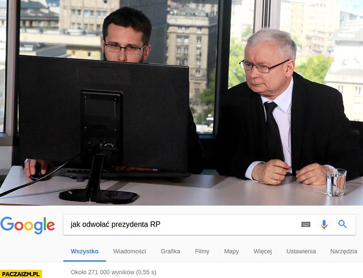 Jak odwołać prezydenta RP? Kaczyński Google