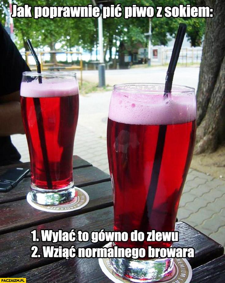 Jak poprawnie pić piwo z sokiem wylać do zlewu wziąć normalnego browara