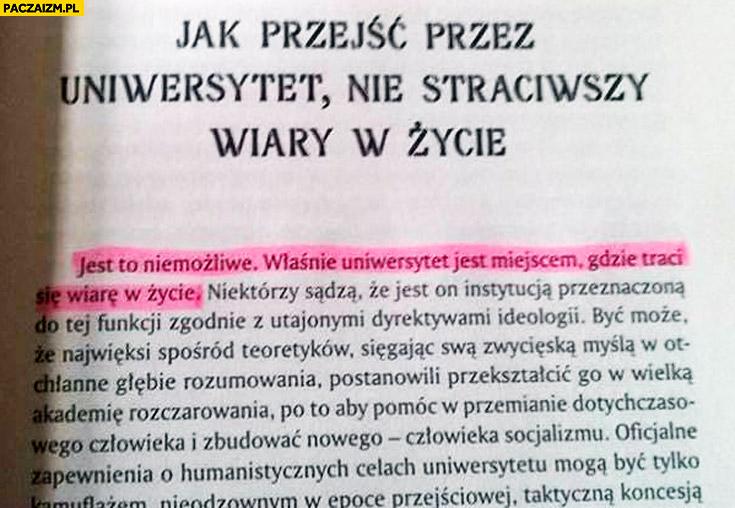 Jak przejść przez uniwersytet nie straciwszy wiary w życie? Jest to niemożliwe, właśnie uniwersytet jest miejscem gdzie traci się wiarę w życie