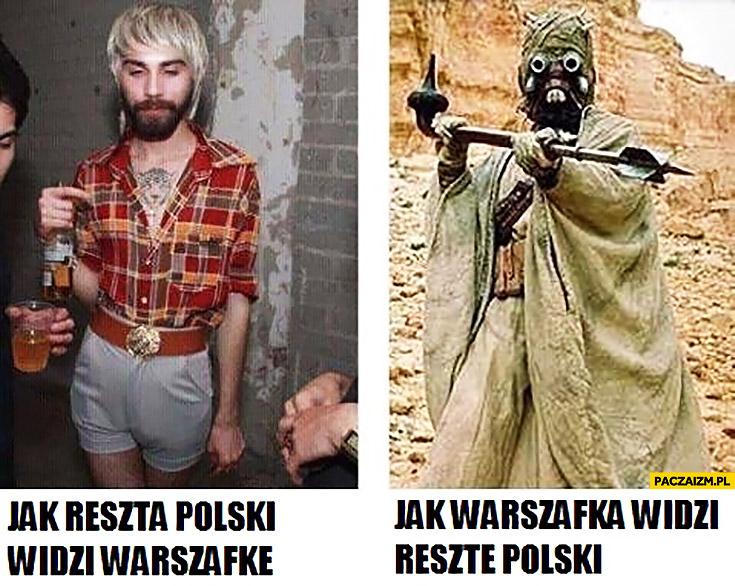 Jak reszta Polski widzi warszawkę, jak warszafka widzi resztę Polski Tusken Raider człowiek pustyni