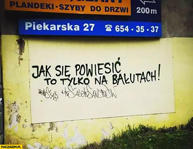 Jak się powiesić to tylko na Bałutach napis na murze Łódź
