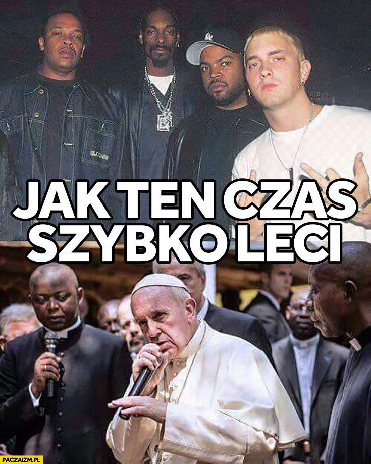 Jak ten czas szybko leci Eminem z ziomkami, Papież Franciszek