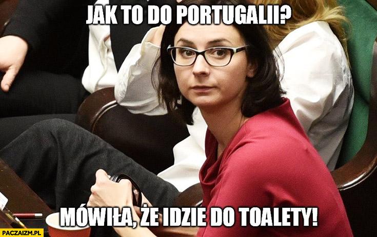 Jak to do Portugalii? Mówiła, że idzie do toalety Nowoczesna Gasiuk-Pichowicz