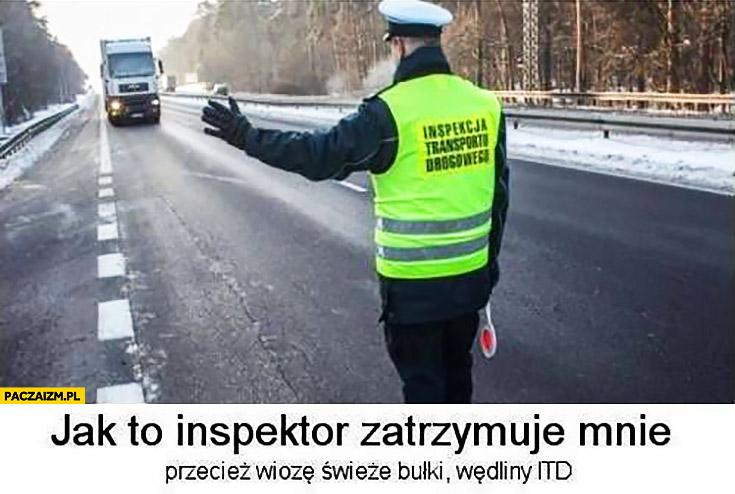Jak to inspektor zatrzymuje mnie przecież wiozę świeże bułki, wędliny itd TIR tirowiec inspekcja transportu drogowego