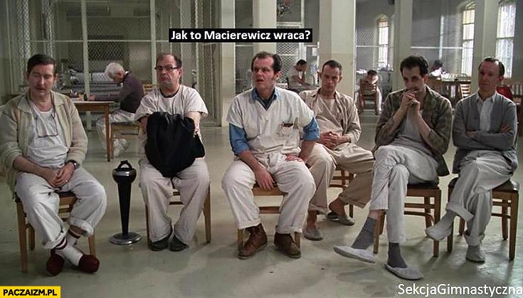 Jak to Macierewicz wraca? Psychiatryk szpital psychiatryczny Jack Nicholson Sekcja gimnastyczna