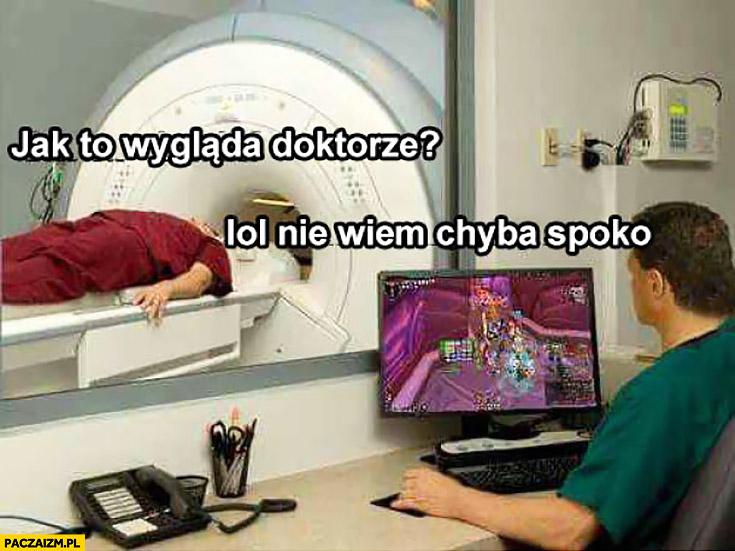 Jak to wygląda doktorze? Lol nie wiem, chyba spoko. Gra w grę