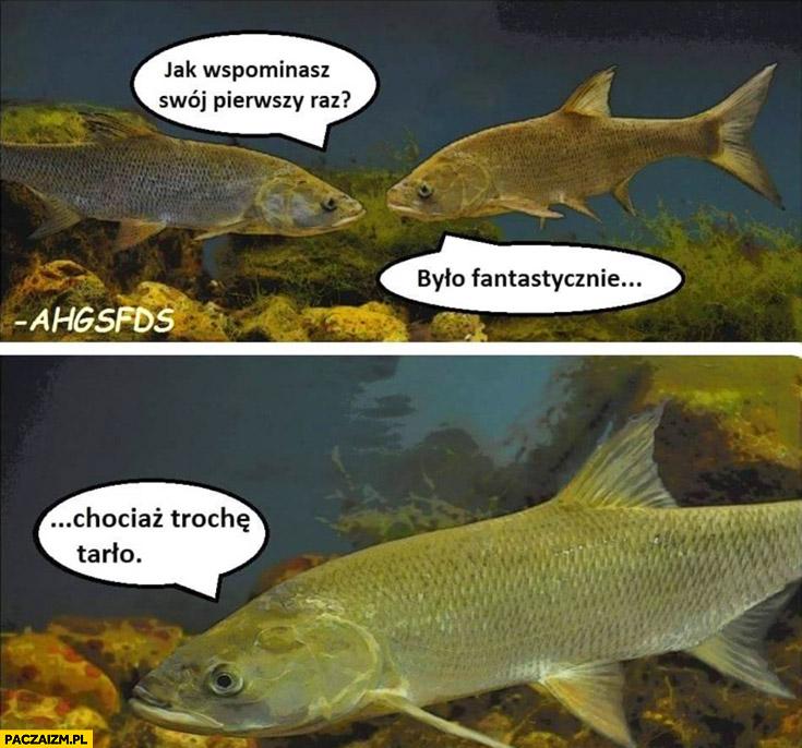 Jak wspominasz swój pierwszy raz? Było fantastycznie, chociaż trochę tarło ryba ryby