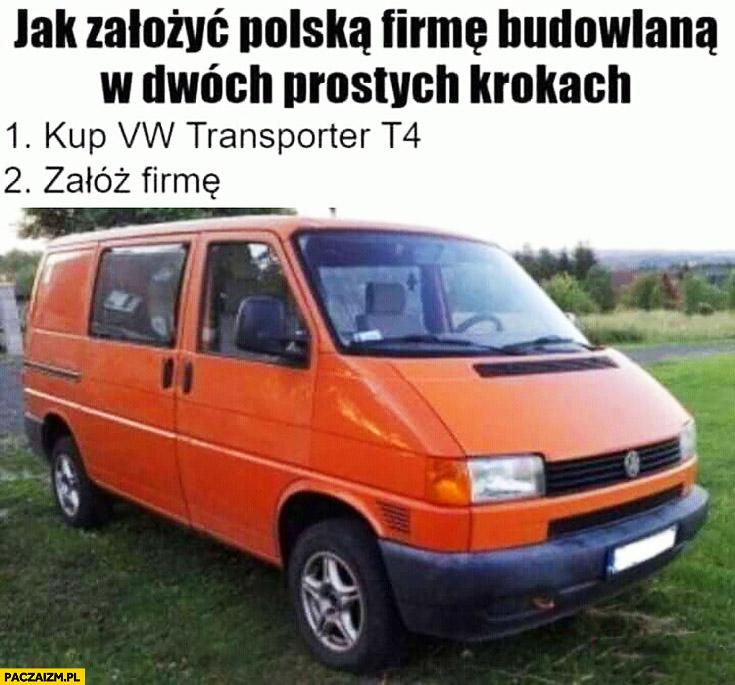 Jak założyć polską firmę budowlaną w dwóch krokach kup Volkswagen transporter T4, załóż firmę