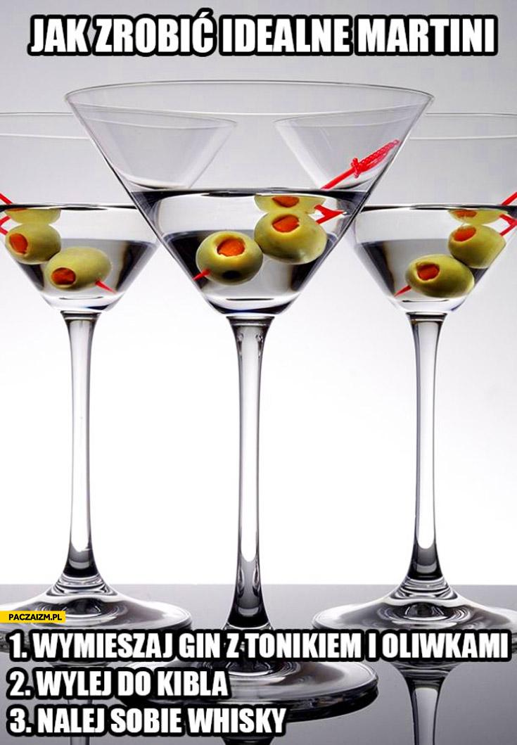 Jak zrobić idealne Martini wymieszaj wylej do kibla nalej sobie whisky