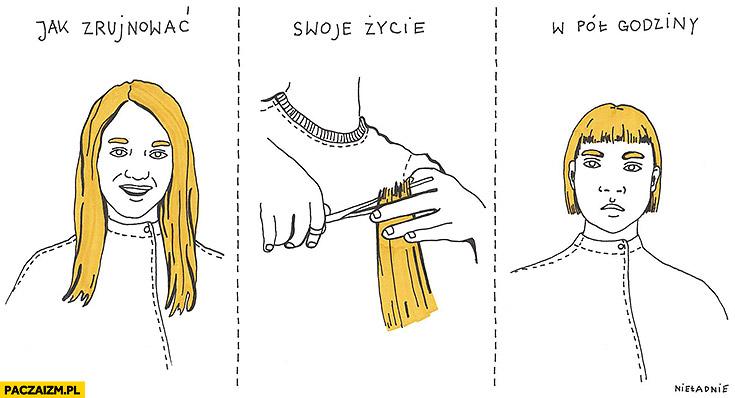 Jak zrujnować swoje życie w pół godziny ściąć włosy nieładnie