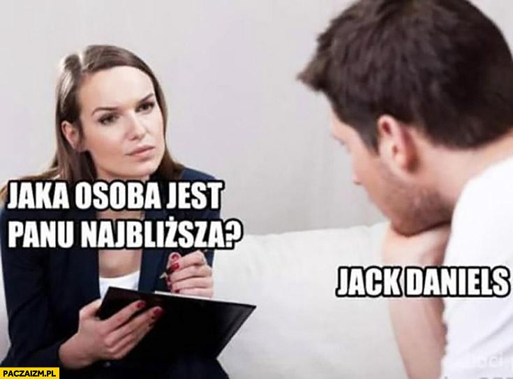Jaka osoba jest panu najbliższa? Jack Daniels facet mężczyzna odpowiada