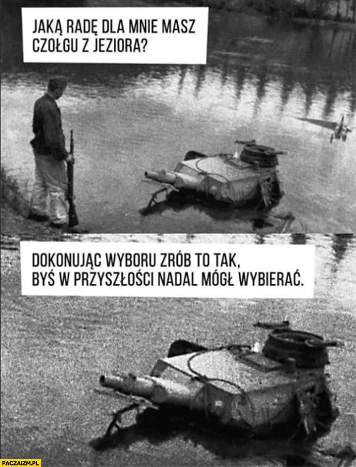 Jaką radę dla mnie masz czołgu z jeziora? Dokonując wyboru zrób to tak byś w przyszłości nadal mógł wybierać