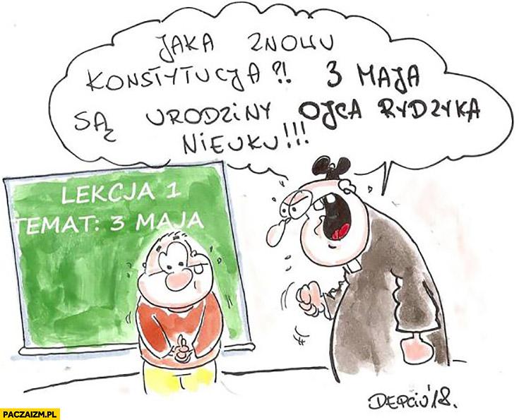 Jaka znowu konstytucja? 3 maja są urodziny Ojca Rydzyka nieuku ksiądz dziecko w szkole Depciu
