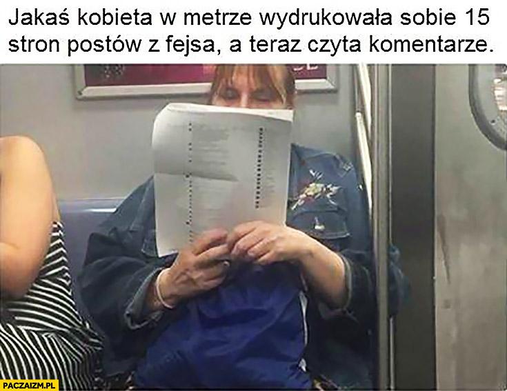 Jakaś kobieta w metrze wydrukowała sobie 15 stron postów z facebooka, a teraz czyta komentarze
