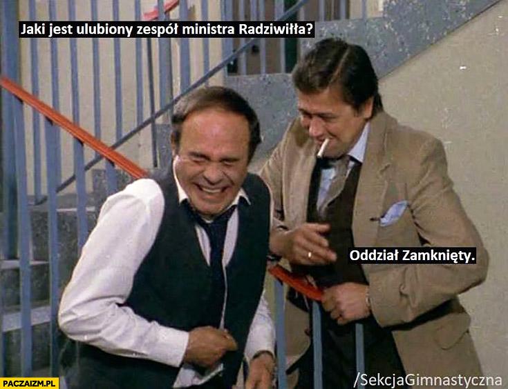 Jaki jest ulubiony zespół Radziwiłła? Oddział zamknięty Sekcja Gimnastyczna