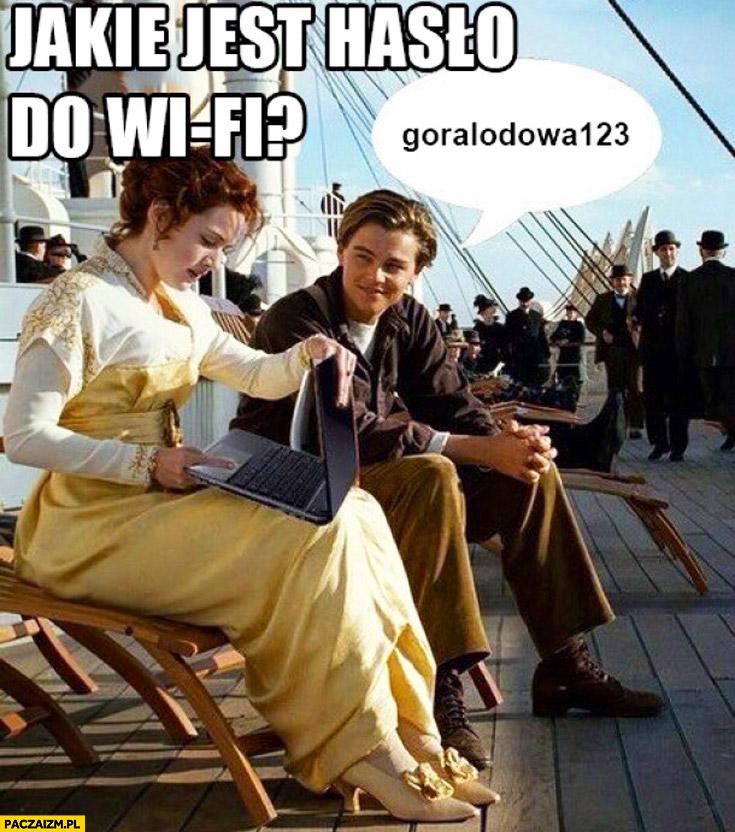 Jakie jest hasło do WiFi? goralodowa123 Titanic
