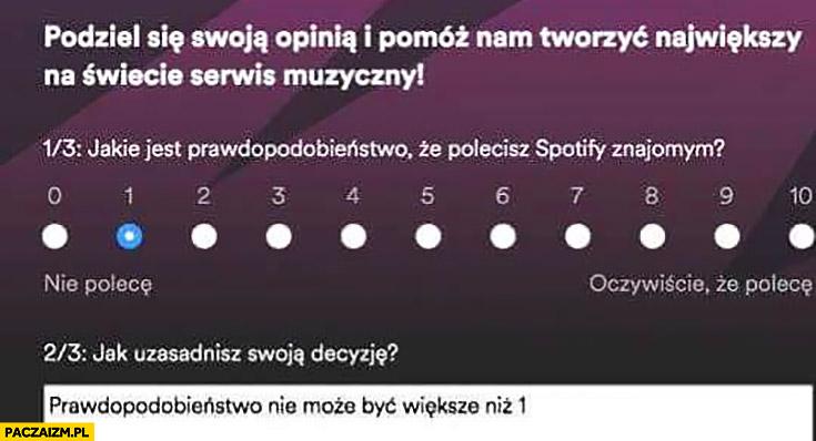 Jakie jest prawdopodobieństwo, że polecisz Spotify? 1 prawdopodobieństwo nie może być większe niż 1