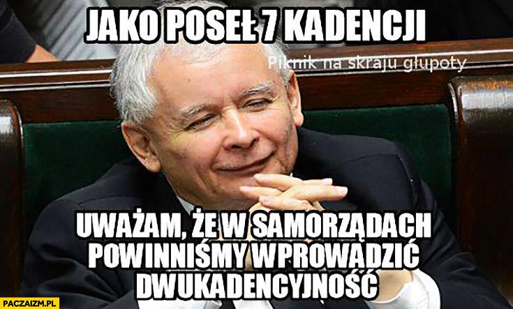 Jako poseł 7 kadencji uważam, że w samorządach powinniśmy wprowadzić dwukadencyjność Kaczyński