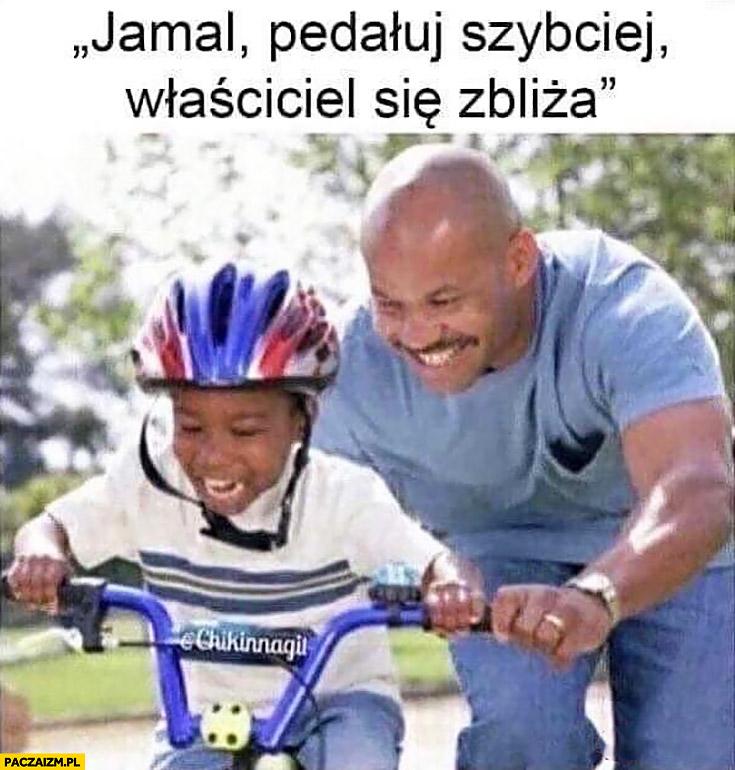 Jamal pedałuj szybciej właściciel się zbliża murzyn ukradł rower