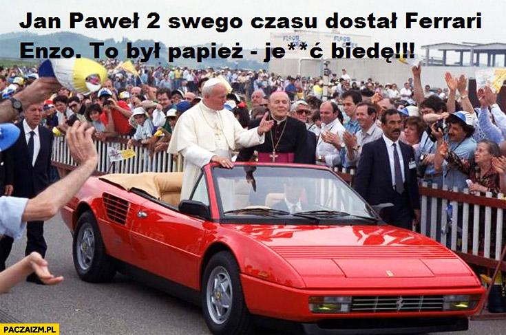 Jan Paweł 2 swego czasu dostał Ferrari Enzo to był papież jechać biedę