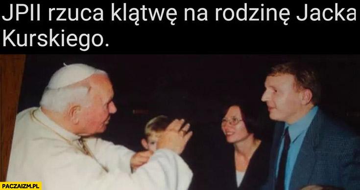 Jan Paweł II rzuca klątwę na rodzinę Jacka Kurskiego