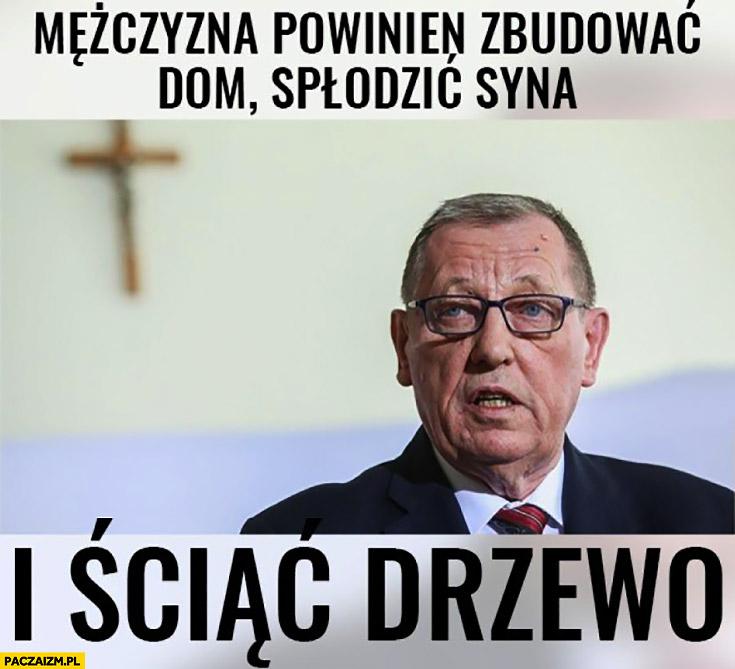 Jan Szyszko mężczyzna powinien zbudować dom, spłodzić syna i ściąć drzewo