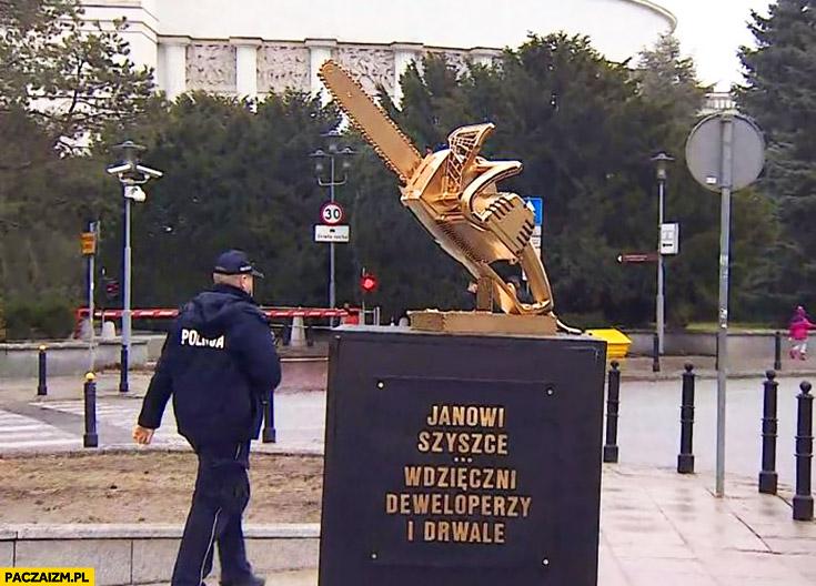 Janowi Szyszce wdzięczni deweloperzy i drwale. Złota piła pomnik statuetka