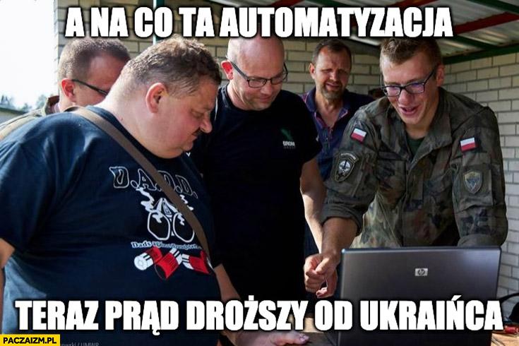 Janusz alfa a na co ta automatyzacja teraz prąd droższy od Ukraińca