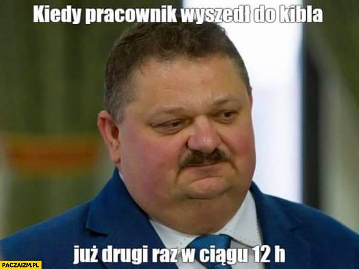 Janusz Alfa kiedy pracownik wyszedł do kibla już drugi raz w ciągu 12 h