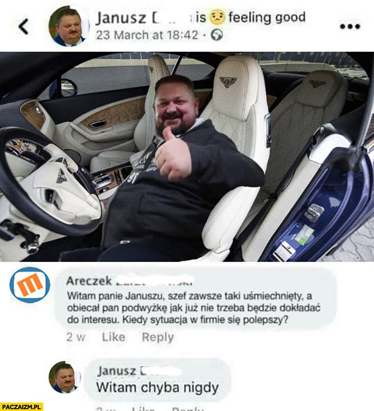 Janusz alfa szef obiecał podwyżkę, kiedy sytuacja w firmie się polepszy witam chyba nigdy