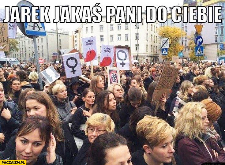 Jarek jakaś pani do Ciebie. Czarny protest poniedziałek strajk kobiet