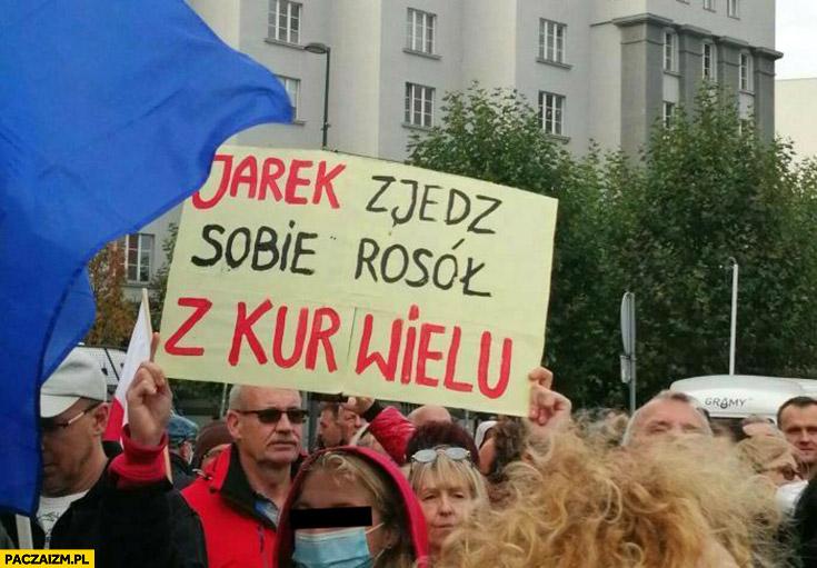 Jarek zjedz sobie rosół z kur wielu transparent Kaczyński
