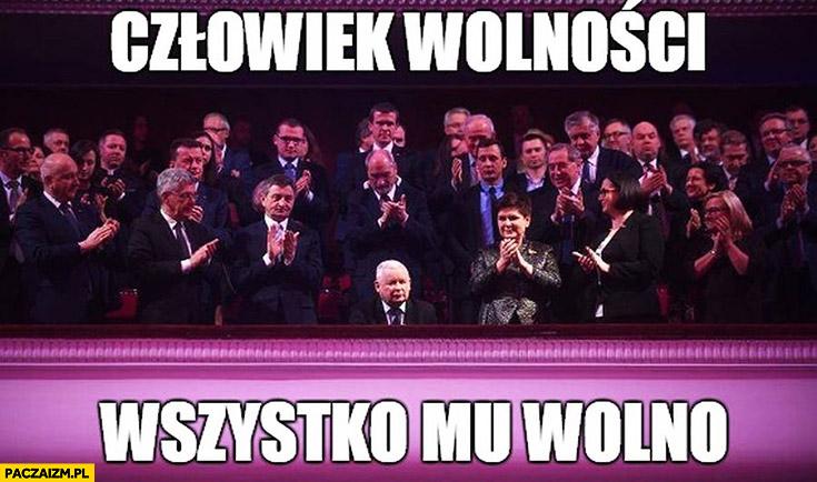 Jarosław Kaczyński człowiek wolności – wszystko mu wolno
