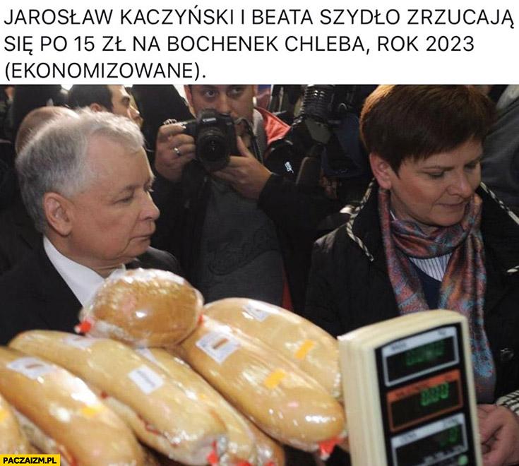 Jarosław Kaczyński i Beata Szydło zrzucają się po 15 zł na bochenek chleba, rok 2023 ekonomizowane