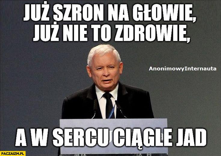Jarosław Kaczyński już szron na głowie, już nie to zdrowie, a w sercu ciągle jad