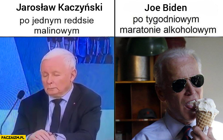 Jarosław Kaczyński po jednym reddsie malinowym vs Biden po tygodniowym maratonie alkoholowym