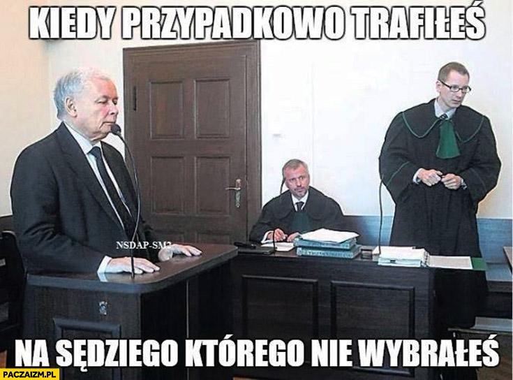 Jarosław Kaczyński w sądzie kiedy przypadkowo trafiłeś na sędziego którego nie wybrałeś