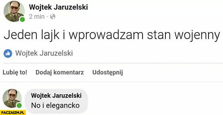 Jaruzelski jeden lajk i wprowadzam stan wojenny, no i elegancko. Sam sobie dał lajka