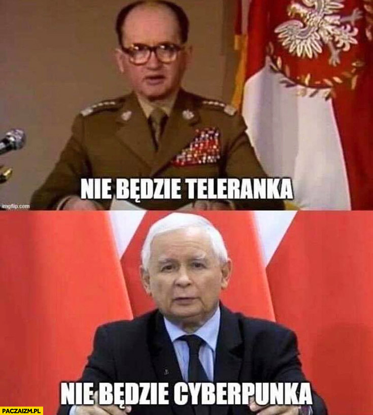 Jaruzelski nie będzie teleranka, Kaczyński nie będzie cyberpunka