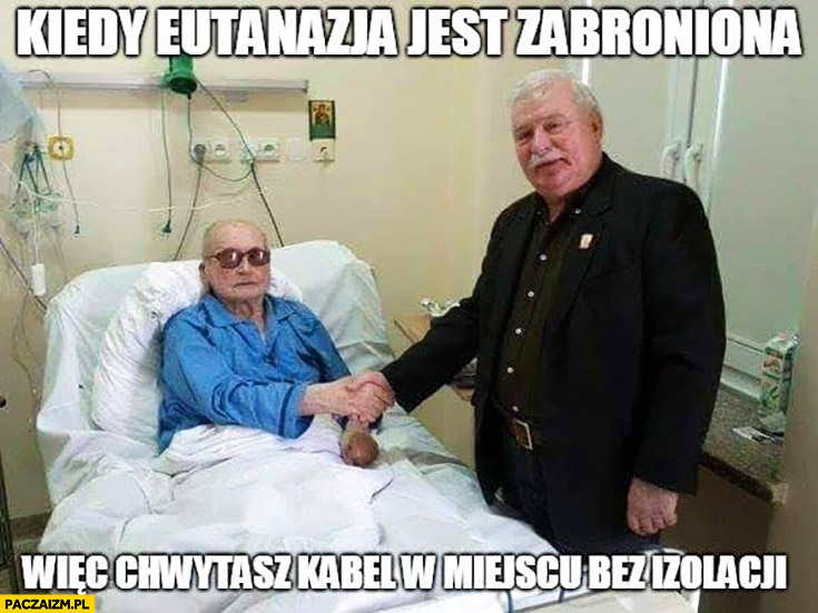 Jaruzelski Wałęsa kiedy eutanazja jest zabroniona więc chwytasz kabel w miejscu bez izolacji
