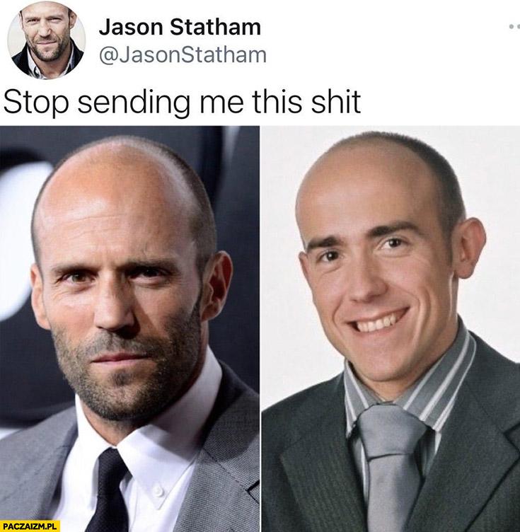 Jason Statham Borys Budka stop sending me this shit