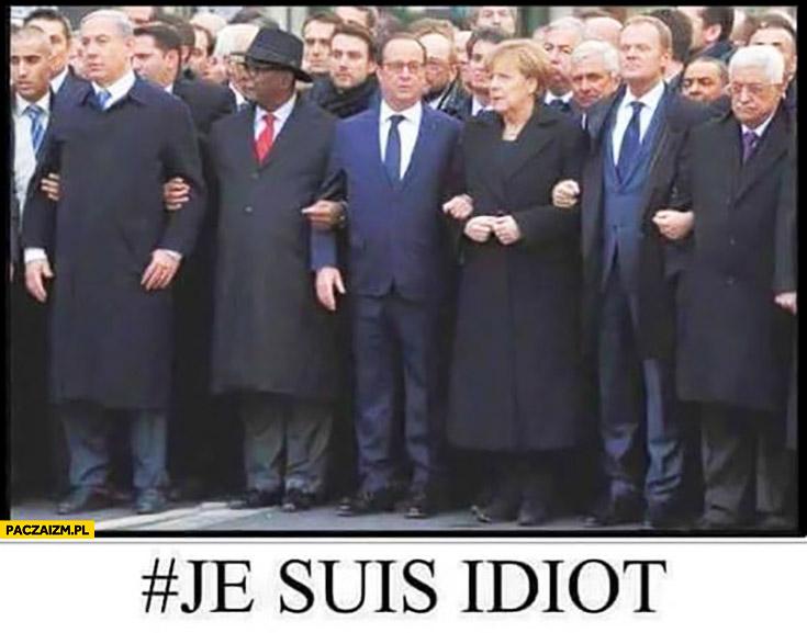 Je suis idiot Merkel Hollande Tusk maszerują