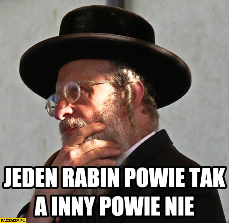 Jeden rabin powie tak a inny powie nie Żyd