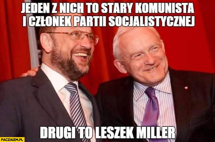 Jeden z nich to stary komunista członek partii socjalistycznej, drugi to Leszek Miller. Martin Schulz