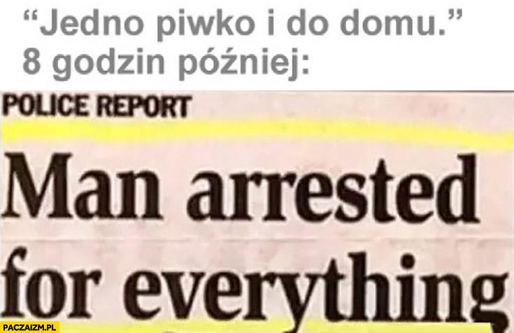 """""""Jedno piwko i do domu"""". 8 godzin później: mężczyzna aresztowany za wszystko"""