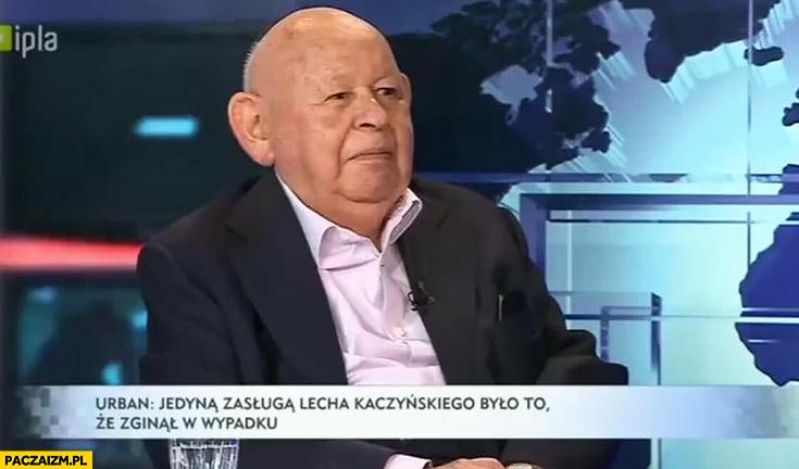 Jedyna zasługą Lecha Kaczyńskiego było to, że zginął w wypadku Jerzy Urban cytat