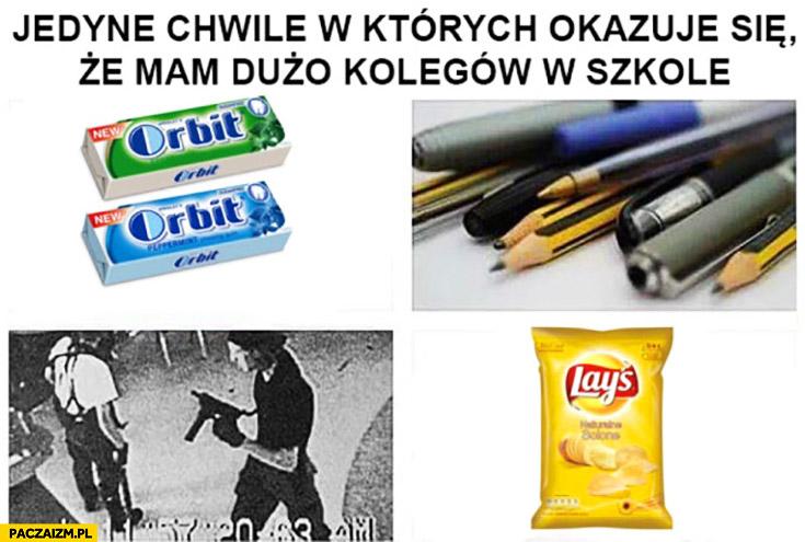 Jedyne chwile w których okazuje się, że mam dużo kolegów w szkole: guma, zamach, chipsy, długopisy
